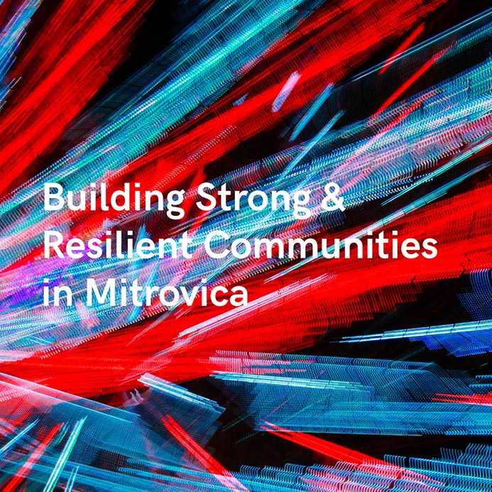 BUILDING STRONG & RESILIENT COMMUNITIES IN MITROVICA