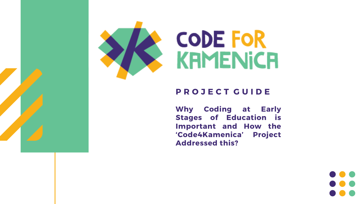 Code4Kamenica Project Guide – Why Coding at Early Stages of Education is Important and How the 'Code4Kamenica' Project Addressed this?